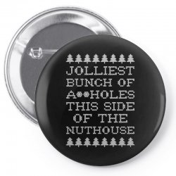 jolliest bunch of assholes this side if the nuthouse for dark Pin-back button | Artistshot