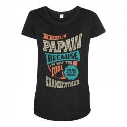If Papaw Can't Fix It Maternity Scoop Neck T-shirt | Artistshot