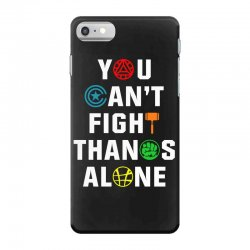 you can't fight thanos alone iPhone 7 Case | Artistshot