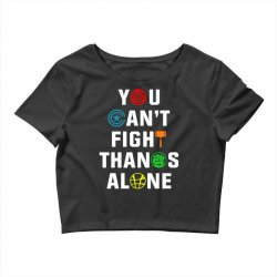 you can't fight thanos alone Crop Top | Artistshot