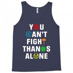 you can't fight thanos alone Tank Top | Artistshot