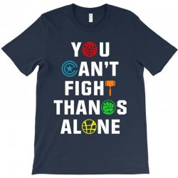 you can't fight thanos alone T-Shirt | Artistshot