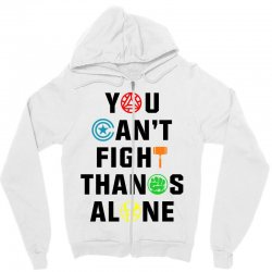 you can't fight thanos alone black Zipper Hoodie | Artistshot