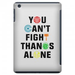 you can't fight thanos alone black iPad Mini | Artistshot