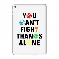you can't fight thanos alone black iPad Mini 4 | Artistshot
