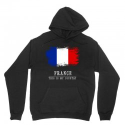 This is my country - France Unisex Hoodie | Artistshot