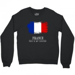 This is my country - France Crewneck Sweatshirt | Artistshot