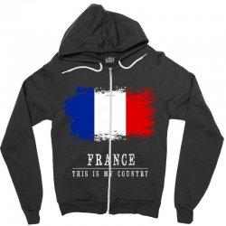 This is my country - France Zipper Hoodie | Artistshot