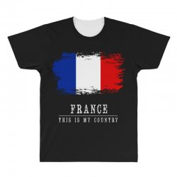 This is my country - France All Over Men's T-shirt | Artistshot