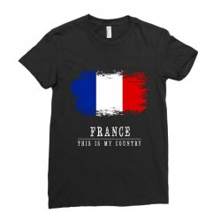 This is my country - France Ladies Fitted T-Shirt | Artistshot