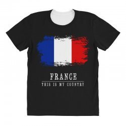 This is my country - France All Over Women's T-shirt | Artistshot