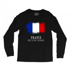 This is my country - France Long Sleeve Shirts | Artistshot