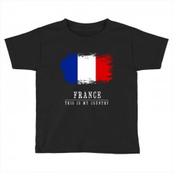 This is my country - France Toddler T-shirt | Artistshot