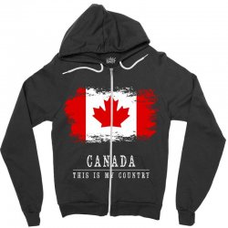 This is my country - Canada Zipper Hoodie | Artistshot