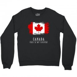 This is my country - Canada Crewneck Sweatshirt | Artistshot