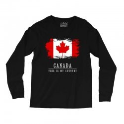 This is my country - Canada Long Sleeve Shirts | Artistshot