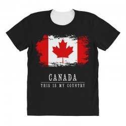 This is my country - Canada All Over Women's T-shirt | Artistshot