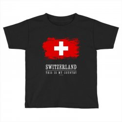 This is my country - Switzerland Toddler T-shirt | Artistshot