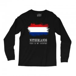This is my country - Netherlands Long Sleeve Shirts | Artistshot