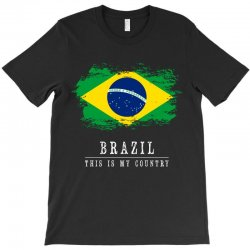 This is my country - Brazil T-Shirt | Artistshot
