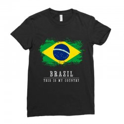 This is my country - Brazil Ladies Fitted T-Shirt | Artistshot