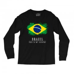 This is my country - Brazil Long Sleeve Shirts | Artistshot