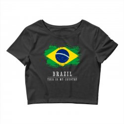 This is my country - Brazil Crop Top | Artistshot