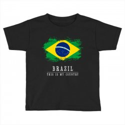 This is my country - Brazil Toddler T-shirt | Artistshot