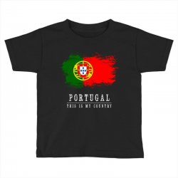 This is my country - Portugal Toddler T-shirt | Artistshot