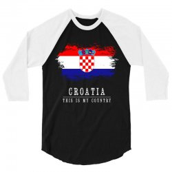 This is my country - Croatia 3/4 Sleeve Shirt | Artistshot