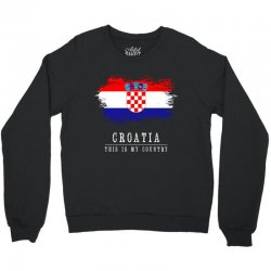 This is my country - Croatia Crewneck Sweatshirt | Artistshot