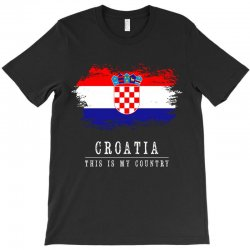 This is my country - Croatia T-Shirt | Artistshot