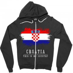 This is my country - Croatia Zipper Hoodie | Artistshot