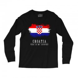 This is my country - Croatia Long Sleeve Shirts | Artistshot