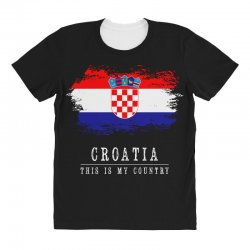 This is my country - Croatia All Over Women's T-shirt | Artistshot