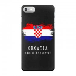 This is my country - Croatia iPhone 7 Case | Artistshot