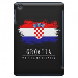 This is my country - Croatia iPad Mini | Artistshot