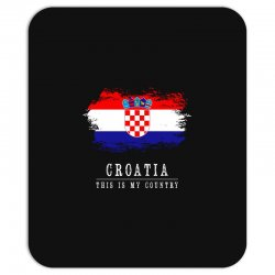 This is my country - Croatia Mousepad | Artistshot