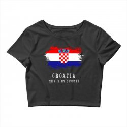 This is my country - Croatia Crop Top | Artistshot