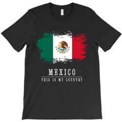 This is my country - Mexico T-Shirt | Artistshot