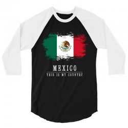 This is my country - Mexico 3/4 Sleeve Shirt | Artistshot