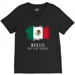 This is my country - Mexico V-Neck Tee | Artistshot