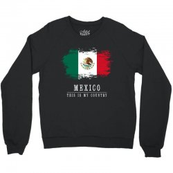 This is my country - Mexico Crewneck Sweatshirt | Artistshot