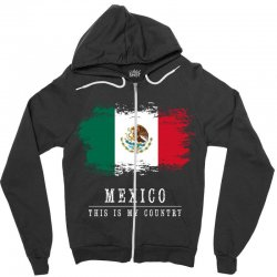 This is my country - Mexico Zipper Hoodie | Artistshot