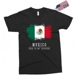 This is my country - Mexico Exclusive T-shirt | Artistshot