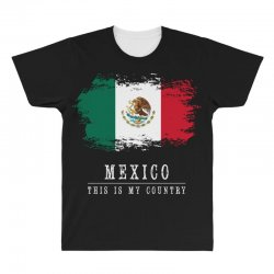 This is my country - Mexico All Over Men's T-shirt | Artistshot