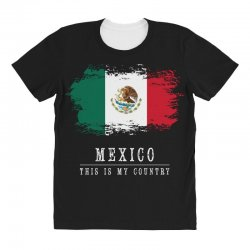 This is my country - Mexico All Over Women's T-shirt | Artistshot