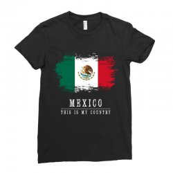 This is my country - Mexico Ladies Fitted T-Shirt | Artistshot