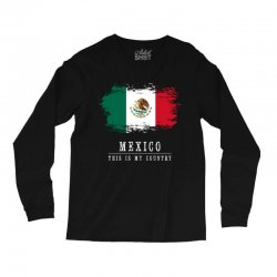 This is my country - Mexico Long Sleeve Shirts   Artistshot