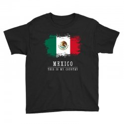 This is my country - Mexico Youth Tee | Artistshot